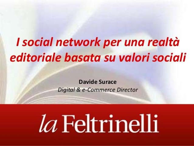 I social network per una realtàeditoriale basata su valori socialiDavide SuraceDigital & e-Commerce Director