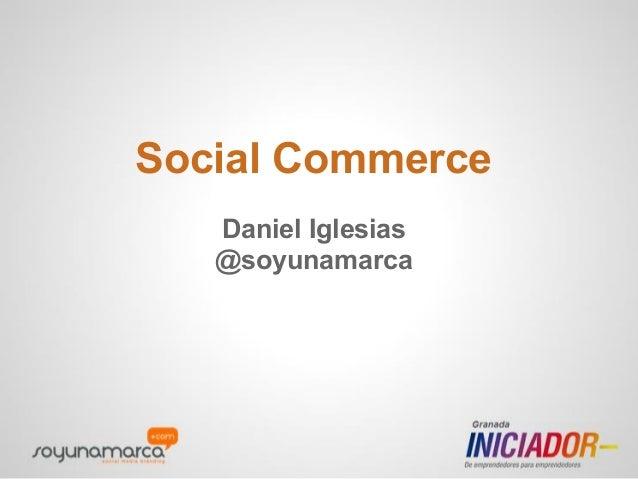 Social CommerceDaniel Iglesias@soyunamarca