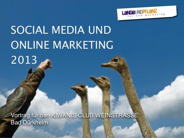 SOCIAL MEDIA UND ONLINE MARKETING 2013 Vortrag für den KIWANIS-CLUB WEINSTRASSE Bad Dürkheim