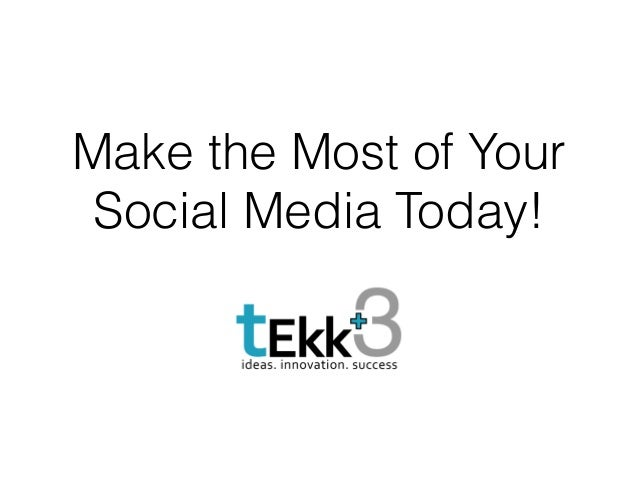 Make the Most of Your Social Media Today!
