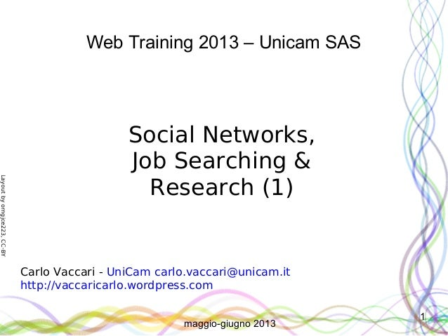 Layoutbyorngjce223,CC-BY1Web Training 2013 – Unicam SASSocial Networks,Job Searching &Research (1)Carlo Vaccari - UniCam c...