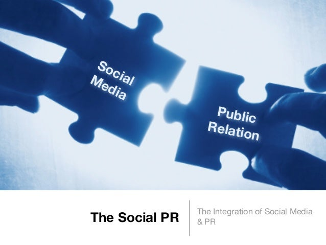 The Social PR The Integration of Social Media & PR SocialMedia Public Relation