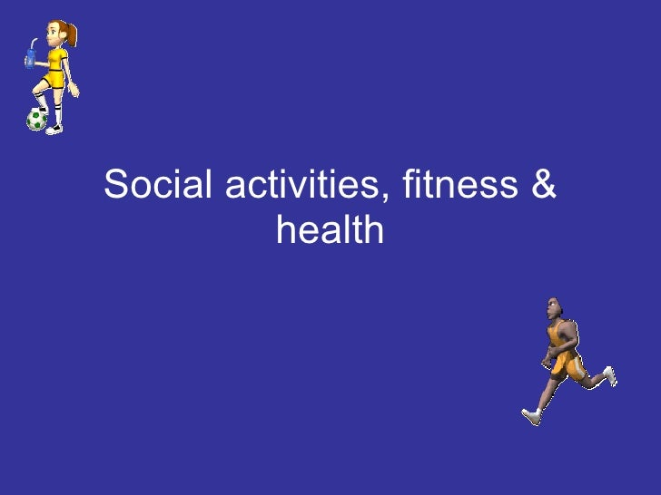 Social activities, fitness & health