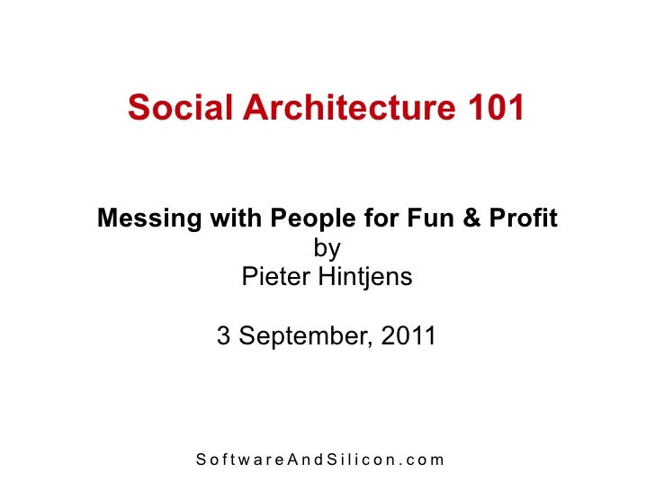 Social Architecture 101 Messing with People for Fun & Profit by Pieter Hintjens 3 September, 2011