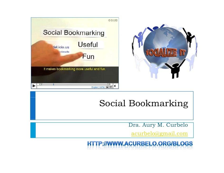 Social Bookmarking       Dra. Aury M. Curbelo       acurbelo@gmail.com