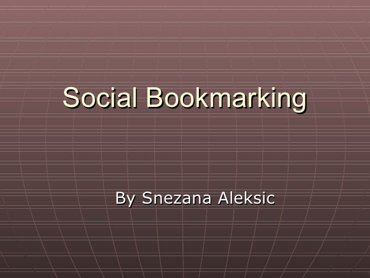 Social Bookmarking <ul><li>By Snezana Aleksic  </li></ul>