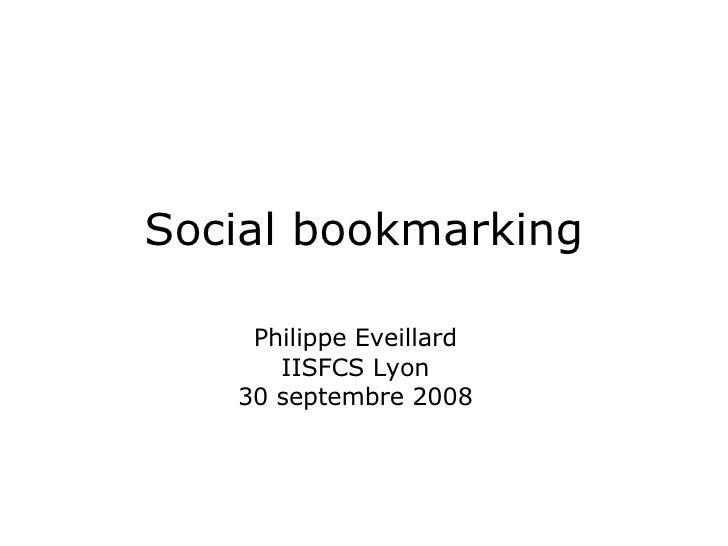 Social bookmarking Philippe Eveillard IISFCS Lyon 30 septembre 2008