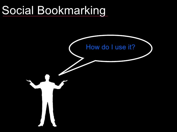 Social Bookmarking:  How do I use it?
