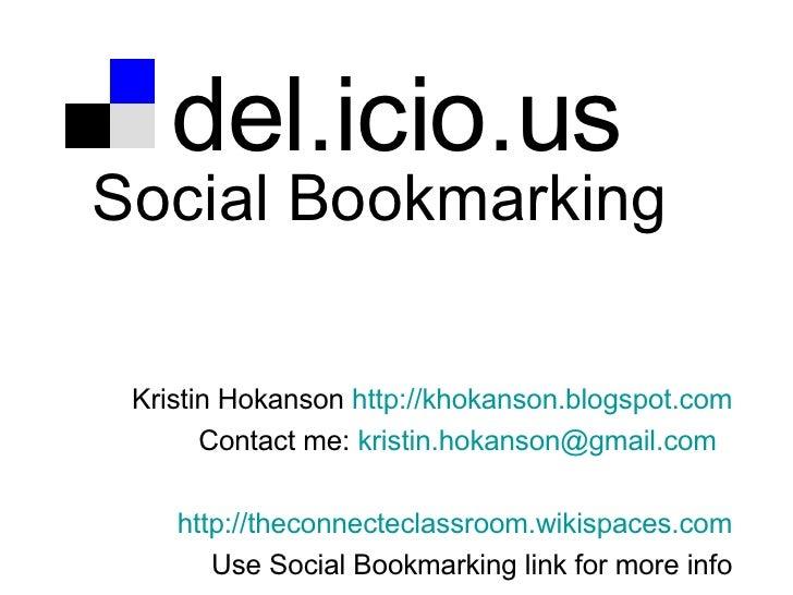 del.icio.us Social Bookmarking Kristin Hokanson  http: //khokanson . blogspot .com Contact me:  kristin . [email_address] ...