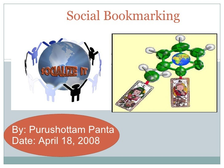 Social Bookmarking By: Purushottam Panta Date: April 18, 2008