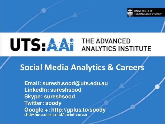 Social Media Analytics & Careers Email: suresh.sood@uts.edu.au LinkedIn: sureshsood Skype: sureshsood Twitter: soody Googl...