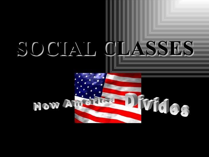 How America  Divides SOCIAL CLASSES