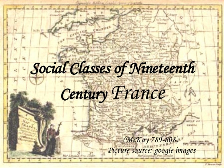 Social Classes of Nineteenth Century   France (McKay 789-808)  Picture source: google images