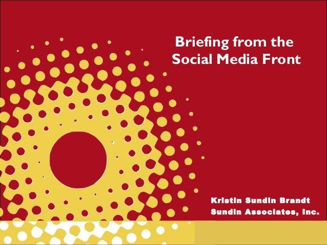 Briefing from theSocial Media FrontKristin Sundin BrandtSundin Associates, Inc.