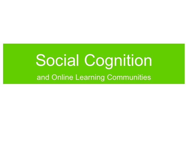 Social Cognition And Online Learning Communities