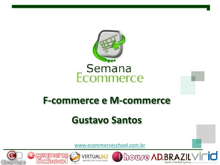 F-commerce e M-commerce     Gustavo Santos     www.ecommerceschool.com.br