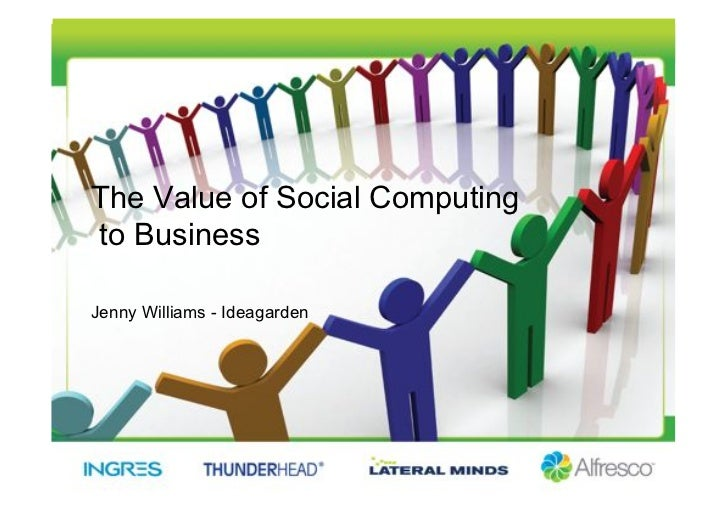 The Value of Social Computing to Business  Jenny Williams - Ideagarden