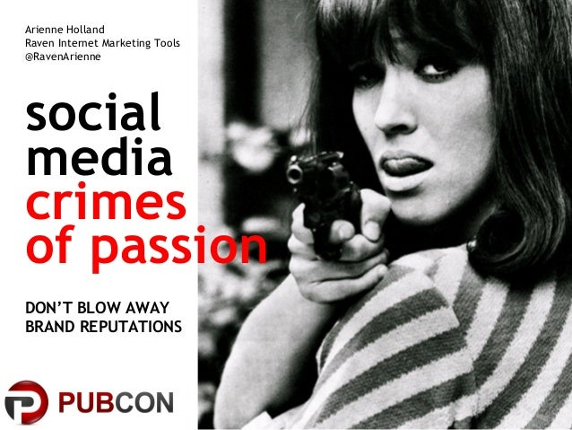 socialmediacrimesof passionDON'T BLOW AWAYBRAND REPUTATIONSArienne HollandRaven Internet Marketing Tools@RavenArienne