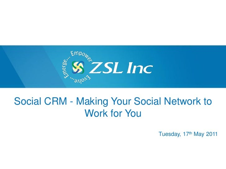 Social CRM - Making Your Social Network to              Work for You                              Tuesday, 17th May 2011