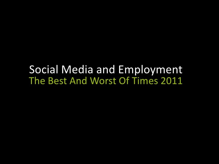 Social Media and Employment<br />The Best And Worst Of Times 2011<br />