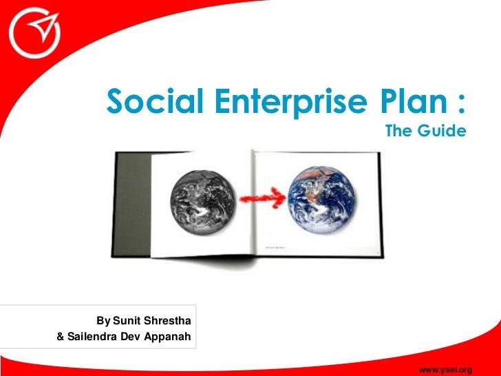 Social Enterprise Plan :                            The Guide            By Sunit Shrestha & Sailendra Dev Appanah        ...