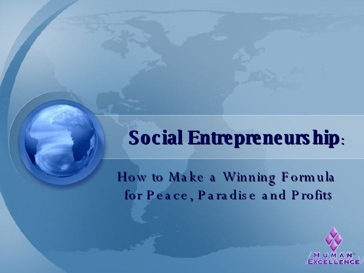 Social Entrepreneurship : How to Make a Winning Formula  for Peace, Paradise and Profit $