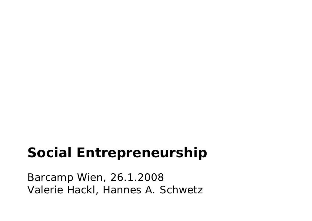 Social Entrepreneurship Barcamp Wien, 26.1.2008 Valerie Hackl, Hannes A. Schwetz