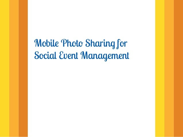 Mobile Photo Sharing forSocial Event Management