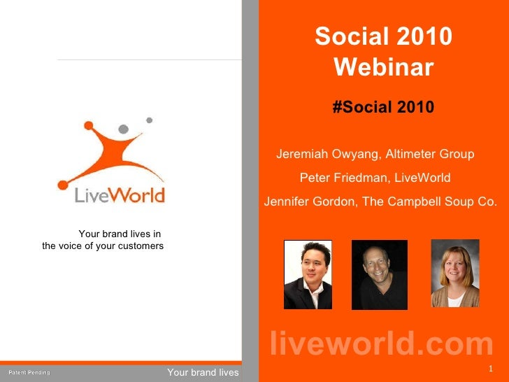 Jeremiah Owyang, Altimeter Group Peter Friedman, LiveWorld Jennifer Gordon, The Campbell Soup Co. liveworld.com Your brand...