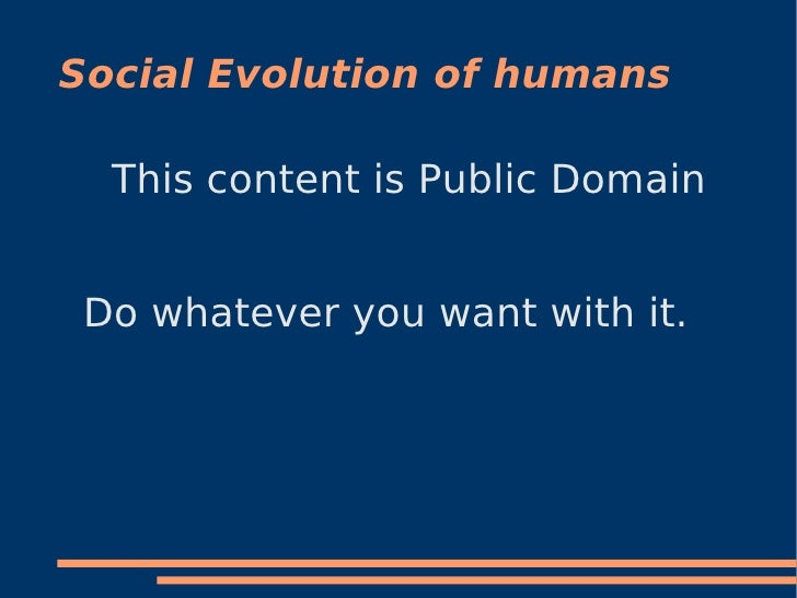 Social Evolution of humans <ul><li>This content is Public Domain. </li></ul>Do whatever you want with it.