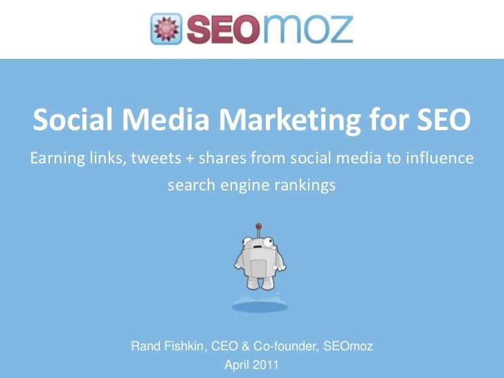 Social Media Marketing for SEOEarning links, tweets + shares from social media to influence search engine rankings<br />Ra...