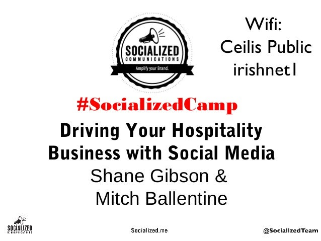 Driving Your Hospitality Business with Social Media Shane Gibson & Mitch Ballentine #SocializedCamp Wifi: Ceilis Public ir...