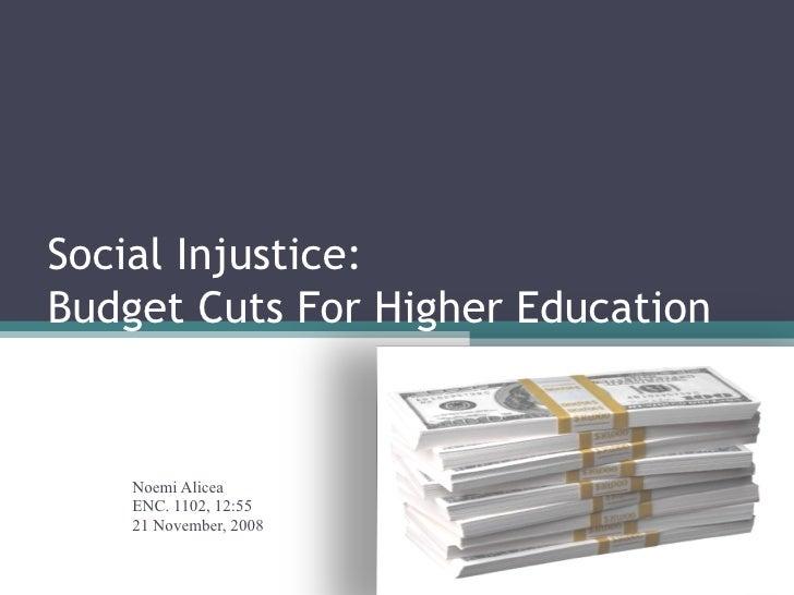 Social Injustice: Budget Cuts For Higher Education Noemi Alicea ENC. 1102, 12:55 21 November, 2008