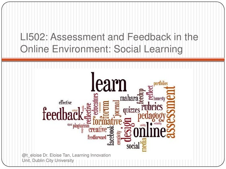 LI502: Assessment and Feedback in theOnline Environment: Social Learning@t_eloise Dr. Eloise Tan, Learning InnovationUnit,...