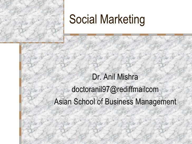 Social Marketing Dr. Anil Mishra [email_address] Asian School of Business Management