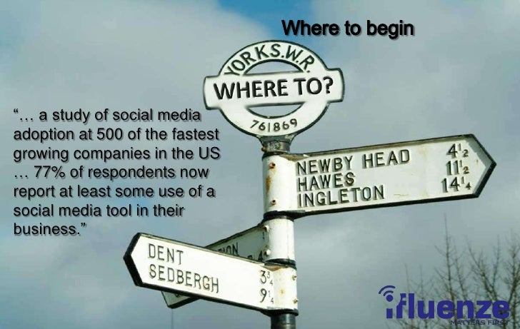 """Where to begin<br />""""… a study of social media adoption at 500 of the fastest growing companies in the US … 77% of respond..."""