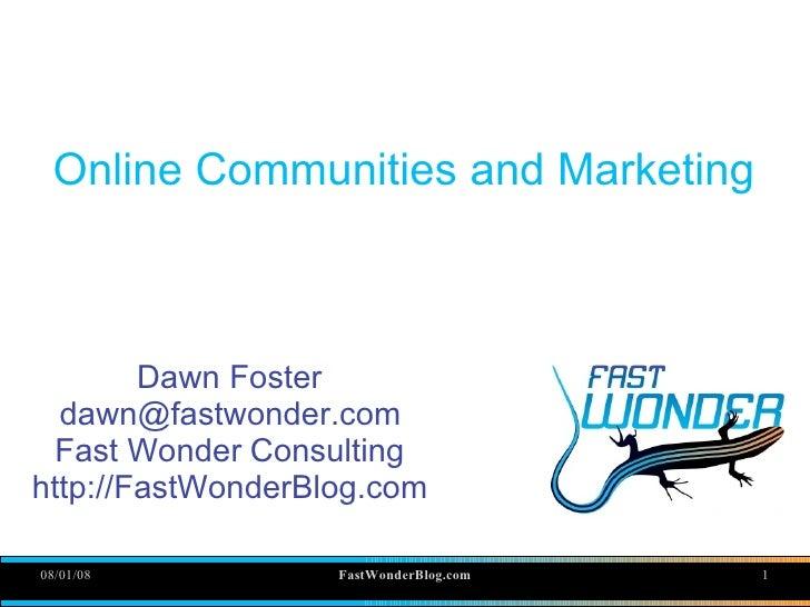 Online Communities and Marketing            Dawn Foster   dawn@fastwonder.com  Fast Wonder Consulting http://FastWonderBlo...