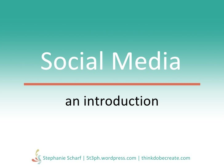 Social Media an introduction Stephanie Scharf | 5t3ph.wordpress.com | thinkdobecreate.com