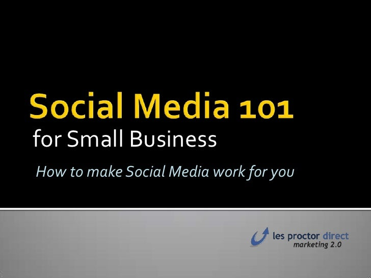 Social Media 101<br />for Small Business<br />How to make Social Media work for you<br />