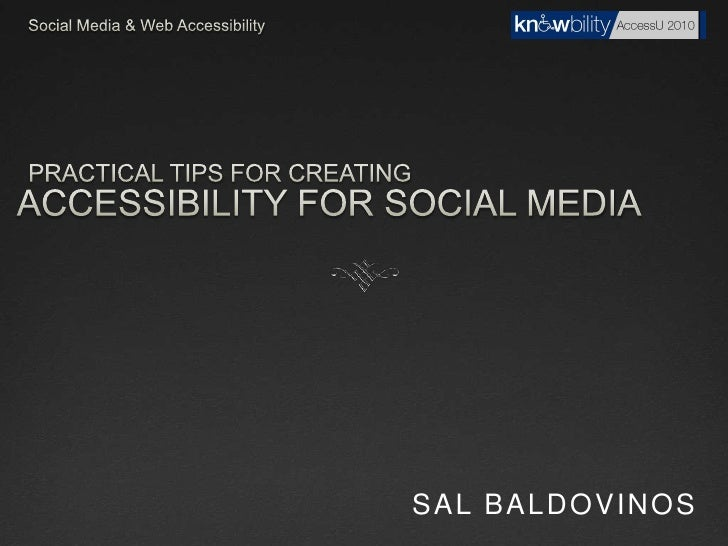 Social Media & Web Accessibility<br />Accessibility For Social Media<br />Practical tips for creating<br />Sal Baldovinos<...