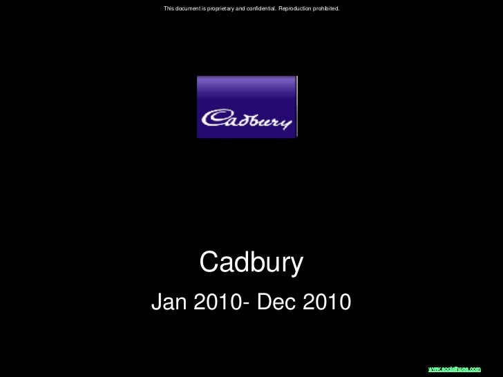 This document is proprietary and confidential. Reproduction prohibited.               CadburyJan 2010- Dec 2010