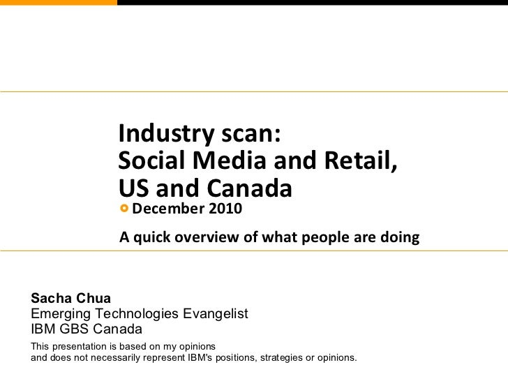 Industry scan: Social Media and Retail, US and Canada <ul><li>December 2010 </li></ul><ul><li>A quick overview of what peo...