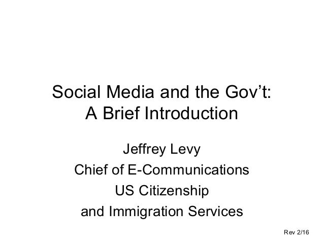 Social Media and the Gov't: A Brief Introduction Jeffrey Levy Chief of E-Communications US Citizenship and Immigration Ser...