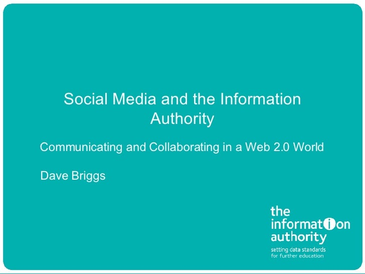 Social Media and the Information Authority Dave Briggs Communicating and Collaborating in a Web 2.0 World