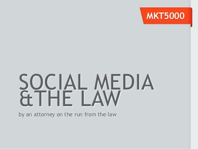 MKT5000SOCIAL MEDIA&THE LAWby an attorney on the run from the law