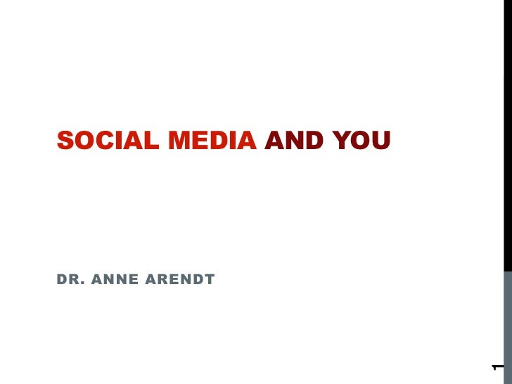 SOCIAL MEDIA AND YOUDR. ANNE ARENDT                       1