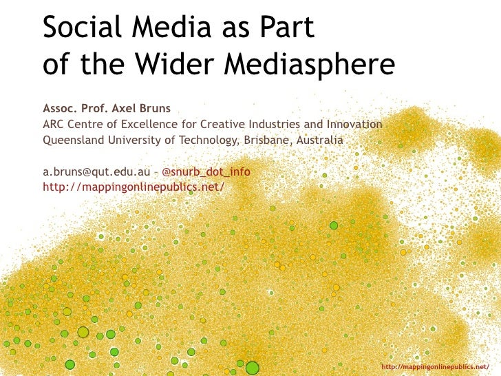 Social Media as Partof the Wider MediasphereAssoc. Prof. Axel BrunsARC Centre of Excellence for Creative Industries and In...