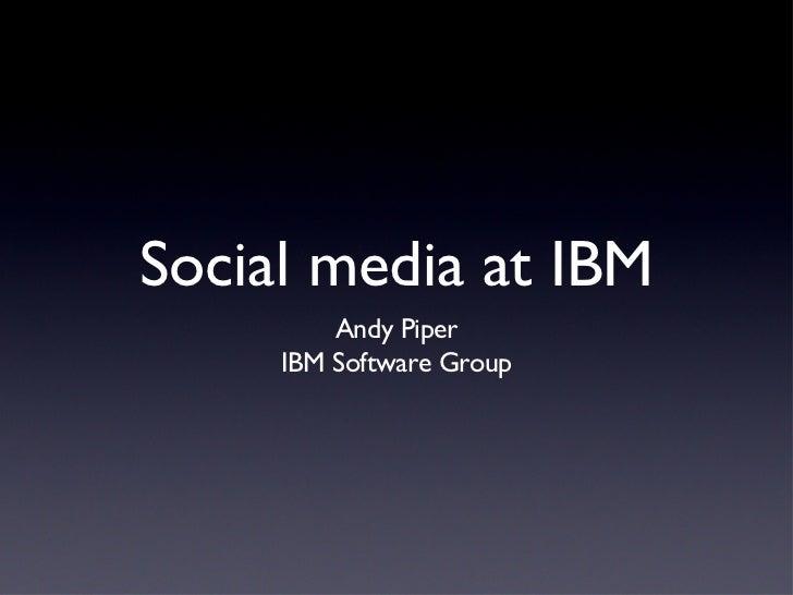 Social media at IBM <ul><li>Andy Piper </li></ul><ul><li>IBM Software Group </li></ul>