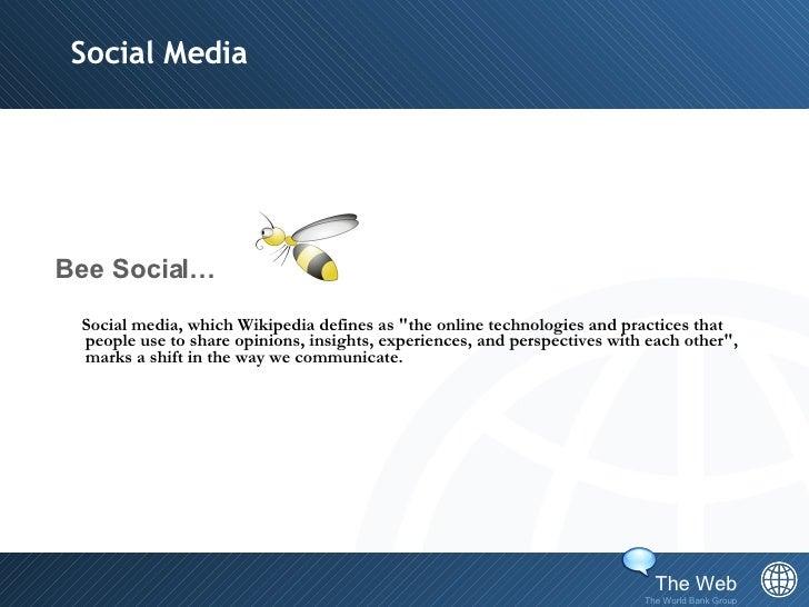 """Social Media <ul><li>Bee Social…  </li></ul><ul><li>Social media, which Wikipedia defines as """"the online technologies..."""