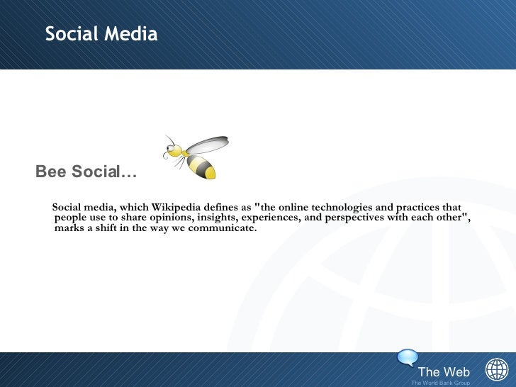 "Social Media <ul><li>Bee Social…  </li></ul><ul><li>Social media, which Wikipedia defines as ""the online technologies..."